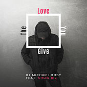 The Love You Give von DJ Arthur Looby