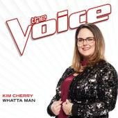 Whatta Man (The Voice Performance) von Kim Cherry