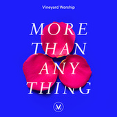 More Than Anything by Vineyard Worship