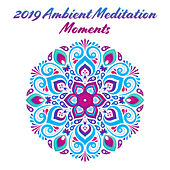 2019 Ambient Meditation Moments: 15 New Age Songs Perfect for Yoga Session & Deep Relaxation, Zen Music, Calming Sounds von Lullabies for Deep Meditation