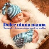 Dolce ninna nanna – Musica dolce e lenta per addormentare il tuo bambino von Various Artists