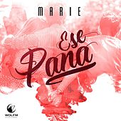 Ese Pana by Marie