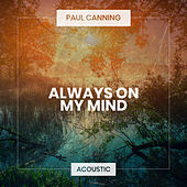 Always On My Mind (Acoustic) von Paul Canning