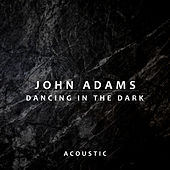 Dancing In the Dark (Acoustic) di John Adams