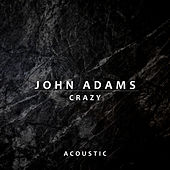 Crazy (Acoustic) by John Adams