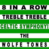8 in a Row Treble Treble Celtic Symphony by The Wolfe Tones