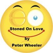 Stoned on Love de Peter Wheeler