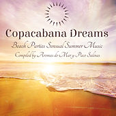 Copacabana Dreams – Beach Parties Sensual Summer Music Compiled by Aromas do Mar y Paco Salinas de Various Artists