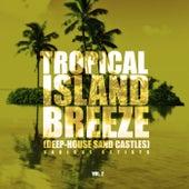 Tropical Island Breeze, Vol. 2 (Deep-House Sand Castles) - EP de Various Artists