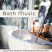 Bath Music – Easy Piano Songs for a Relaxing and Sensual Bath by Various Artists