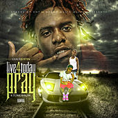 Live 4 Today Pray 4 Tomorrow by Yungins Wit a Dream