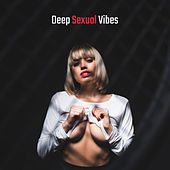 Deep Sexual Vibes: Background Music for Sex, Erotic Massage and Tantric Spiritual Practices by Groove Chill Out Players