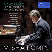 Piano Music by Russian Composers: Mussorgsky, Balakirev, Tchaikovsky, Scriabin, Rachmaninoff, Prokofiev by Misha Fomin