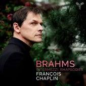 Brahms: Intermezzi, Rhapsodies by François Chaplin