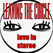 Leaving the Circle de Love In Stereo