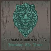 Defending The Roots Glen Washington & Sanchez by Various Artists