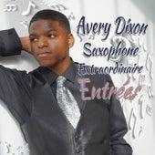 Avery Dixon Saxophone Extraordinaire Entrées by Avery Dixon Saxophone Extraordinaire