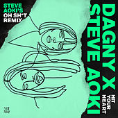 Hit Your Heart (Steve Aoki's Oh Sh*t Remix) di Dagny