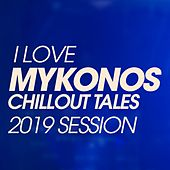 I Love Mykonos Chillout Tales 2019 Session by Various Artists