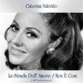 La Strada Dell' Amore / Non È Cosi (All Tracks Remastered) von Caterina Valente
