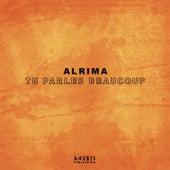 Tu parles beaucoup de Alrima