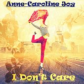 I Don't Care by Anne-Caroline Joy