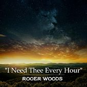 I Need Thee Every Hour de Roger Woods