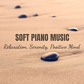 Soft Piano Music, Relaxation, Serenity, Positive Mind, Meditation, Zen, Focus, Harmony von Various Artists