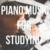 Piano Music for Studying, Concentration, Relaxation, Intense Learning, Deep Focus von Various Artists
