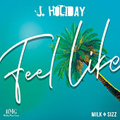 Feel Like by J. Holiday