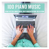 100 Piano Music: Study Better, Inner Focus, Deep Concentration, Relaxation, Background Melody, Intense Learning von Various Artists