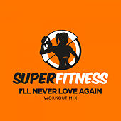 I'll Never Love Again (Workout Mix) von Super Fitness