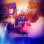 Upside of Life by Karen Linette