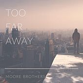 Too Far Away by Moore Brothers