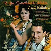 To You Sweetheart, Aloha von Andy Williams