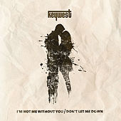 I'm Not Me Without You / Don't Let Me Down by Key West