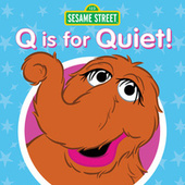 Q Is for Quiet! by Sesame Street