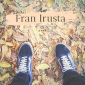 Ayer de Fran Irusta