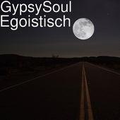Egoistisch by Gypsy Soul