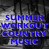 Summer Workout Country Music by Various Artists