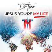 Jesus You're My Life by Dr Tumi