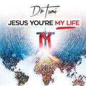 Jesus You're My Life de Dr Tumi