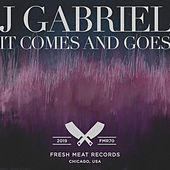 It Comes and Goes von J Gabriel