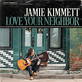 Love Your Neighbor by Jamie Kimmett