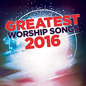 Greatest Worship Songs of 2016 de Various Artists
