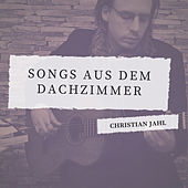 Songs aus dem Dachzimmer by Christian Jahl
