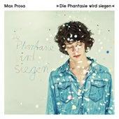 Die Phantasie wird siegen von Max Prosa
