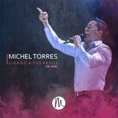 Ligado a Tus Besos (En Vivo) de Michel Torres
