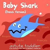 Baby Shark (French Version) by Astute Toddler