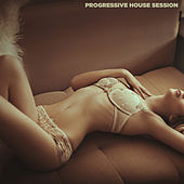Progressive House Session by Various Artists